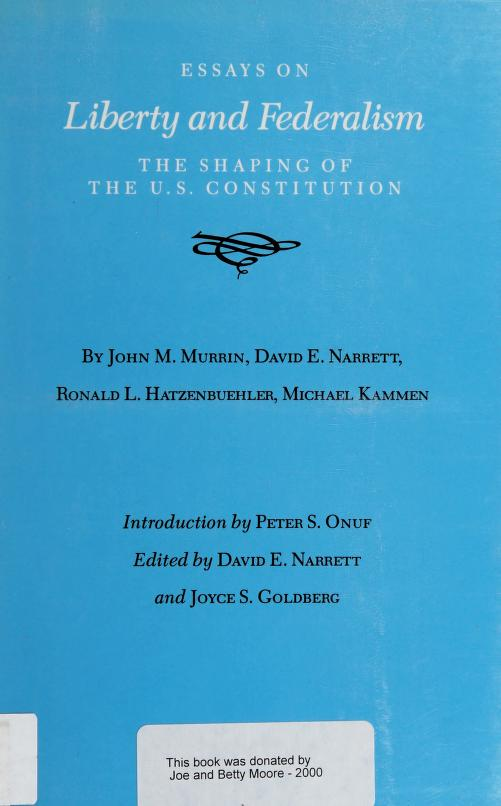 Essays on liberty and federalism by by John M. Murrin ... [et al.] ; introduction by Peter S. Onuf ; edited by David E. Narrett and Joyce S. Goldberg.