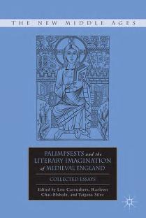 Palimpsests and the Literary Imagination of Medieval England by Leo Carruthers, Raeleen Chai-Elsholz, Tatjana Silec